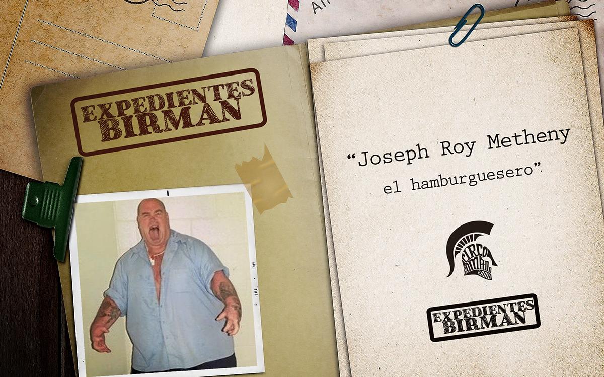 Expedientes BIRMAN: Joseph Roy Metheny, el hamburguesero