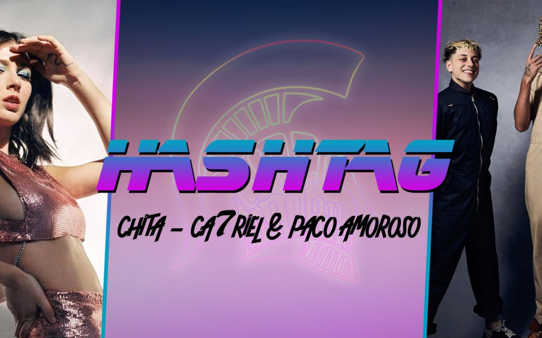 #HASHTAG Ep. 2: Chita / Ca7riel & Paco Amoroso