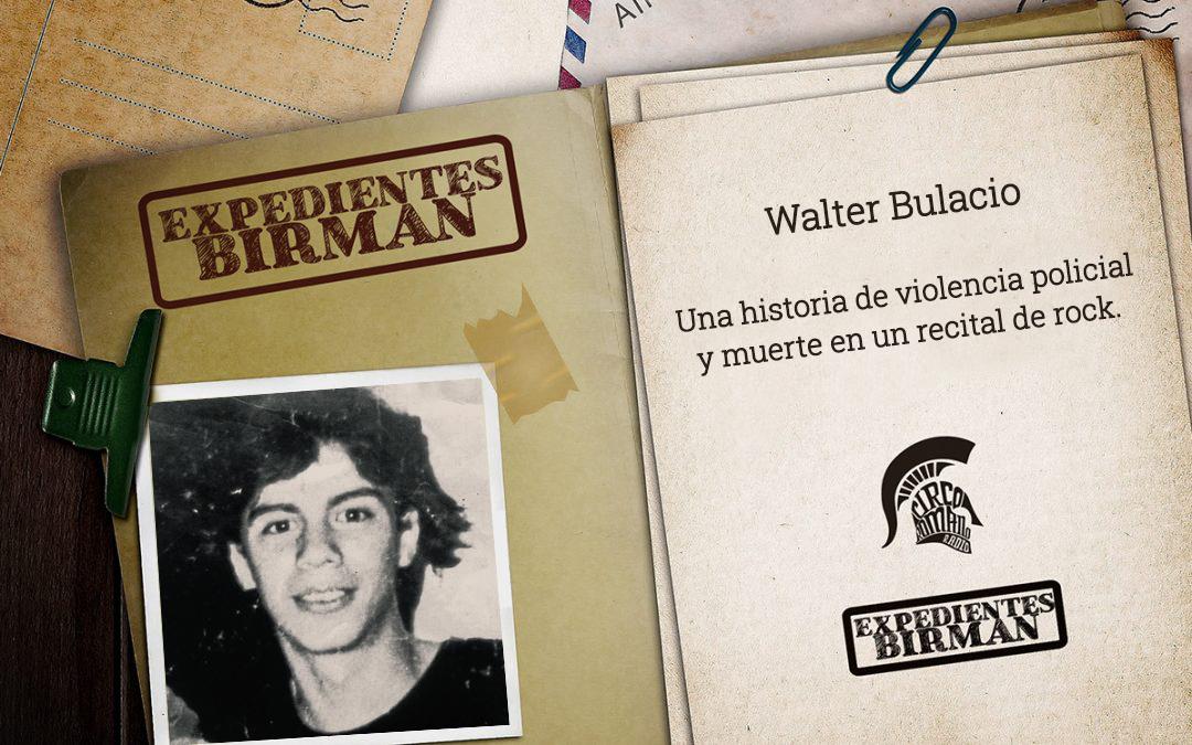 Expedientes BIRMAN: Walter Bulacio