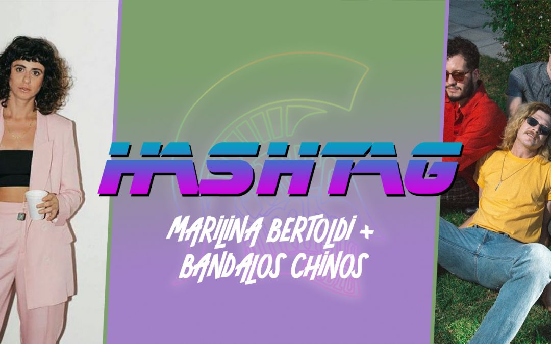 #HASHTAG Ep. 16: Marilina Bertoldi + Bandalos Chinos