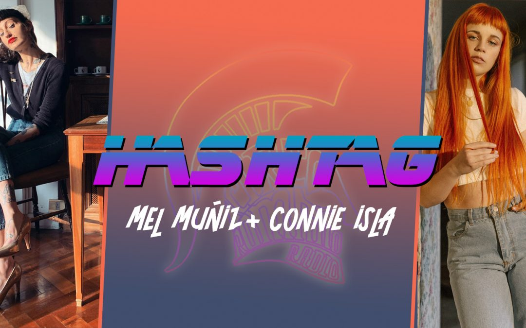 #HASHTAG Ep. 17: Mel Muñiz + Connie Isla